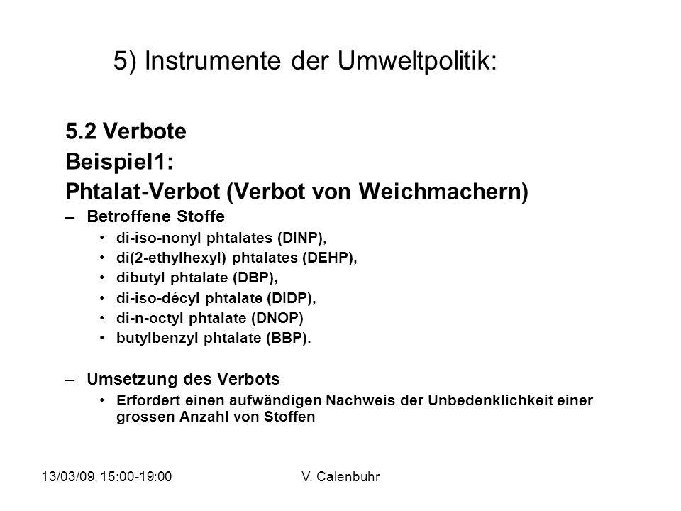 13/03/09, 15:00-19:00V. Calenbuhr 5) Instrumente der Umweltpolitik: 5.2 Verbote Beispiel1: Phtalat-Verbot (Verbot von Weichmachern) –Betroffene Stoffe