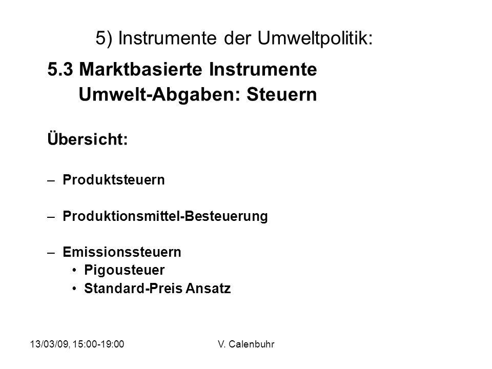 13/03/09, 15:00-19:00V. Calenbuhr 5) Instrumente der Umweltpolitik: 5.3 Marktbasierte Instrumente Umwelt-Abgaben: Steuern Übersicht: –Produktsteuern –