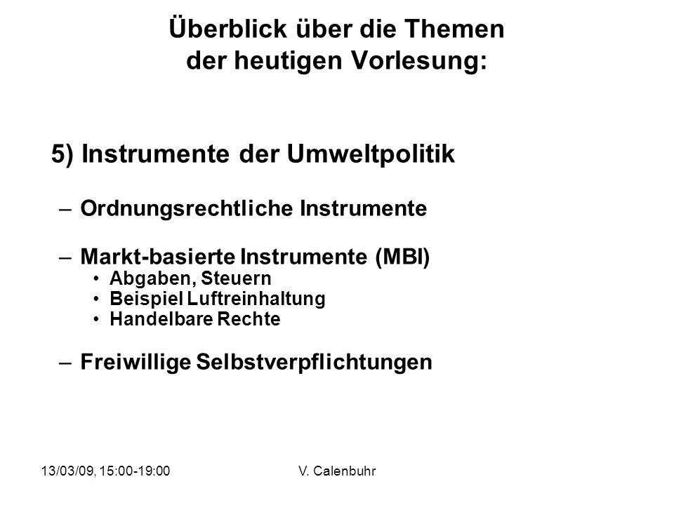 13/03/09, 15:00-19:00V. Calenbuhr Überblick über die Themen der heutigen Vorlesung: 5) Instrumente der Umweltpolitik –Ordnungsrechtliche Instrumente –