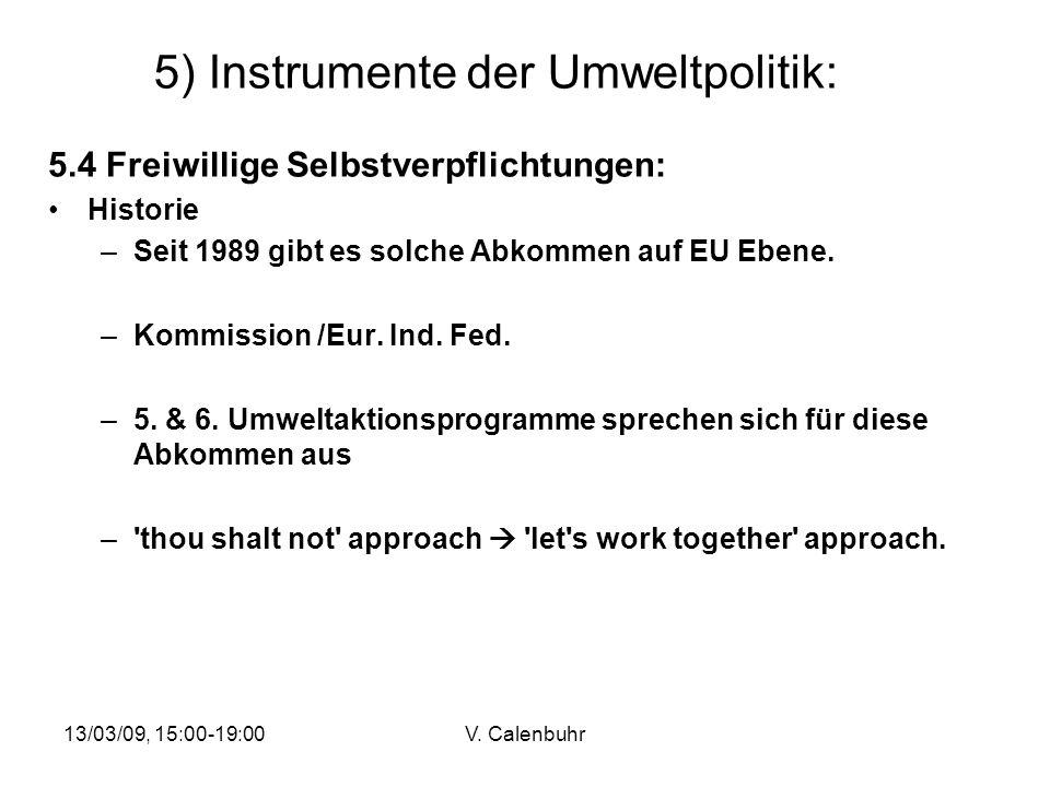 13/03/09, 15:00-19:00V. Calenbuhr 5) Instrumente der Umweltpolitik: 5.4 Freiwillige Selbstverpflichtungen: Historie –Seit 1989 gibt es solche Abkommen