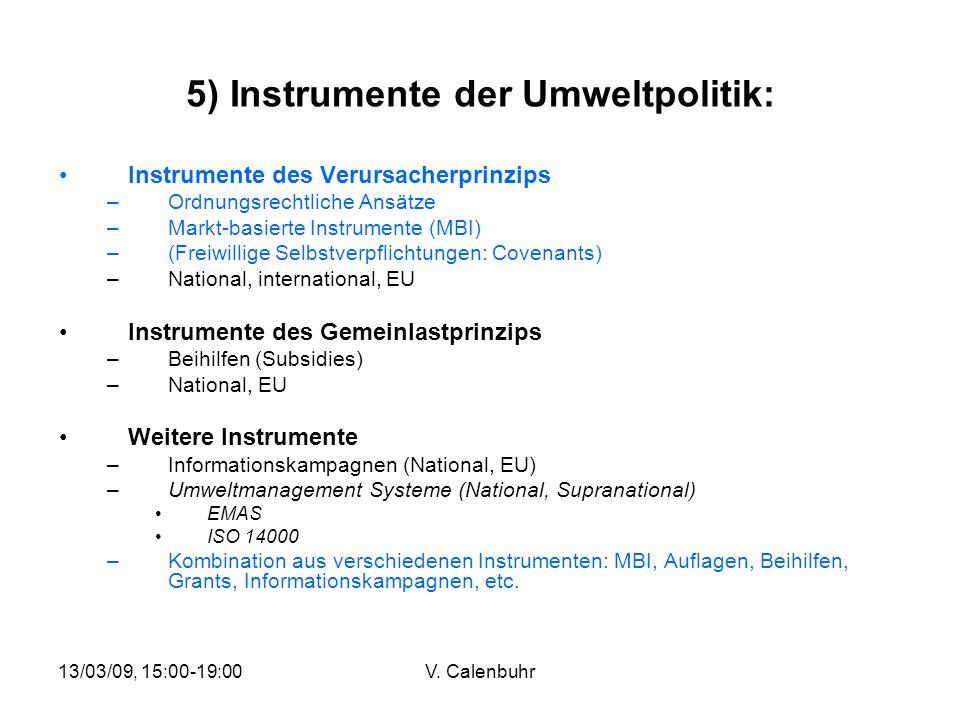 13/03/09, 15:00-19:00V. Calenbuhr 5) Instrumente der Umweltpolitik: Instrumente des Verursacherprinzips –Ordnungsrechtliche Ansätze –Markt-basierte In