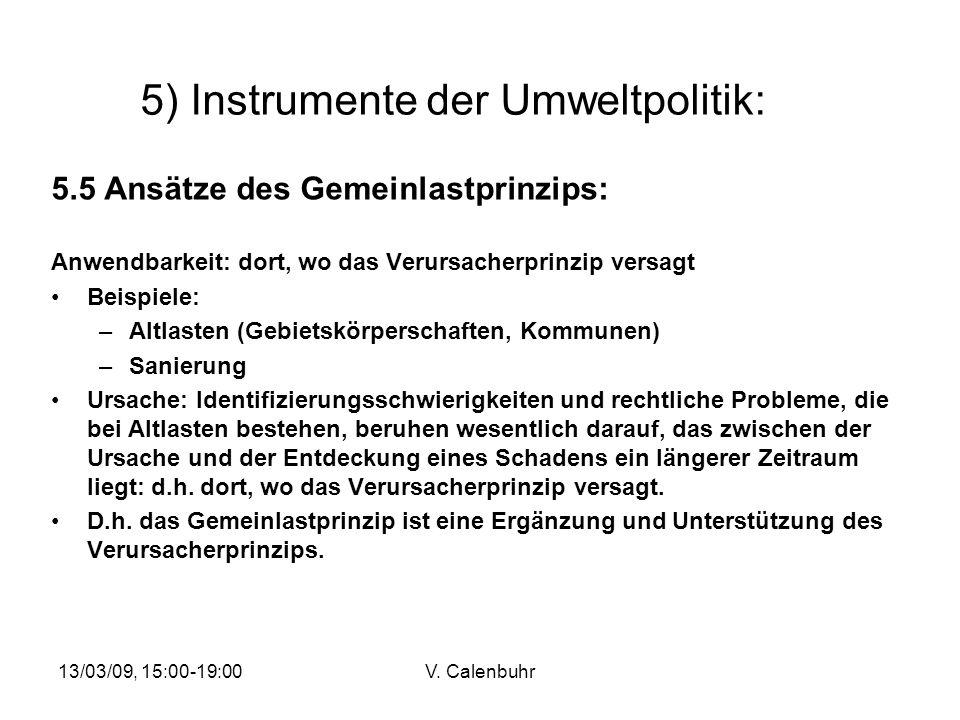 13/03/09, 15:00-19:00V. Calenbuhr 5) Instrumente der Umweltpolitik: 5.5 Ansätze des Gemeinlastprinzips: Anwendbarkeit: dort, wo das Verursacherprinzip