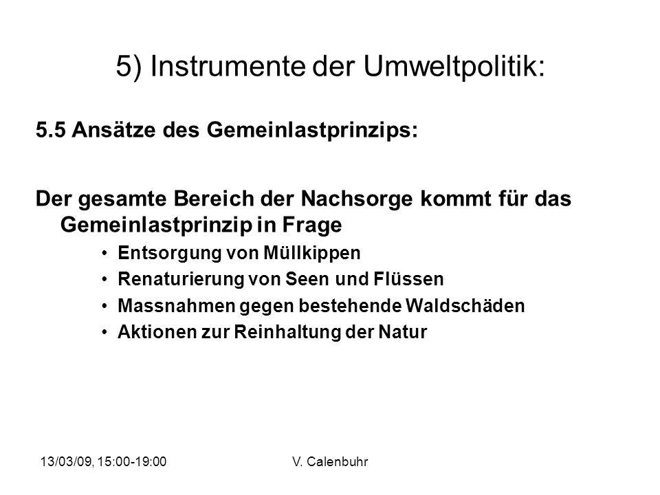 13/03/09, 15:00-19:00V. Calenbuhr 5) Instrumente der Umweltpolitik: 5.5 Ansätze des Gemeinlastprinzips: Der gesamte Bereich der Nachsorge kommt für da