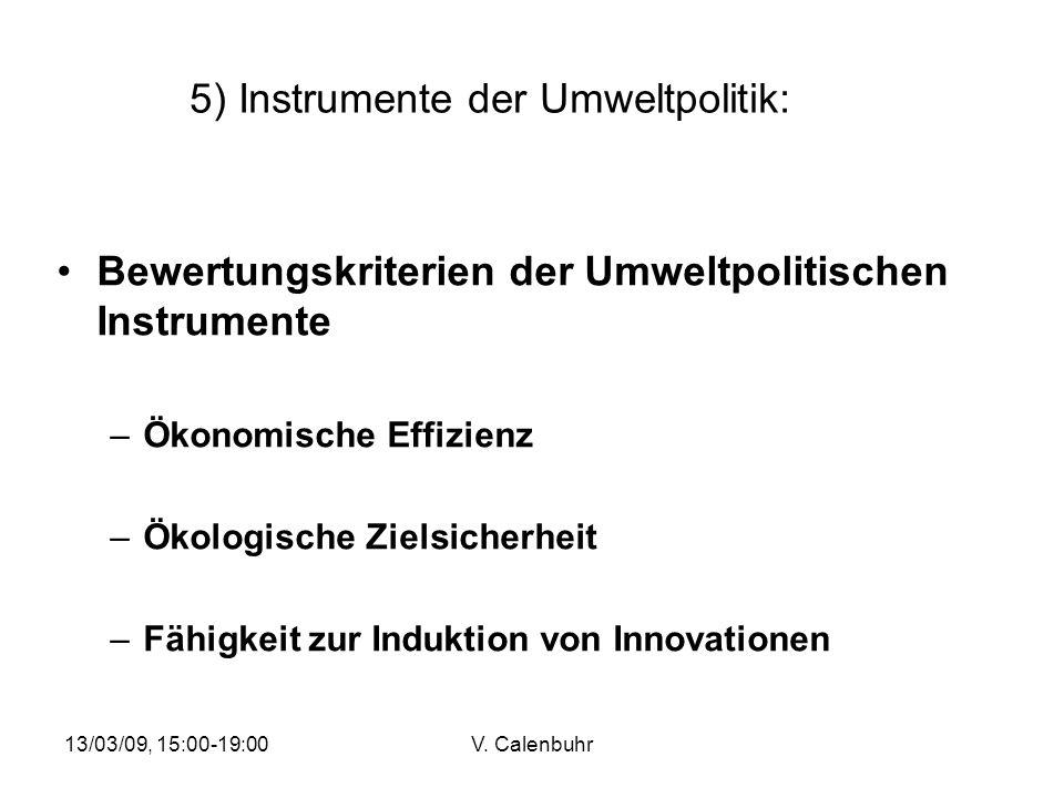 13/03/09, 15:00-19:00V. Calenbuhr 5) Instrumente der Umweltpolitik: Bewertungskriterien der Umweltpolitischen Instrumente –Ökonomische Effizienz –Ökol