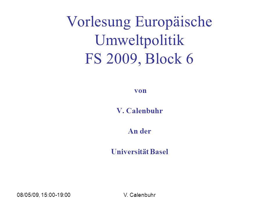 08/05/09, 15:00-19:00V. Calenbuhr Vorlesung Europäische Umweltpolitik FS 2009, Block 6 von V. Calenbuhr An der Universität Basel