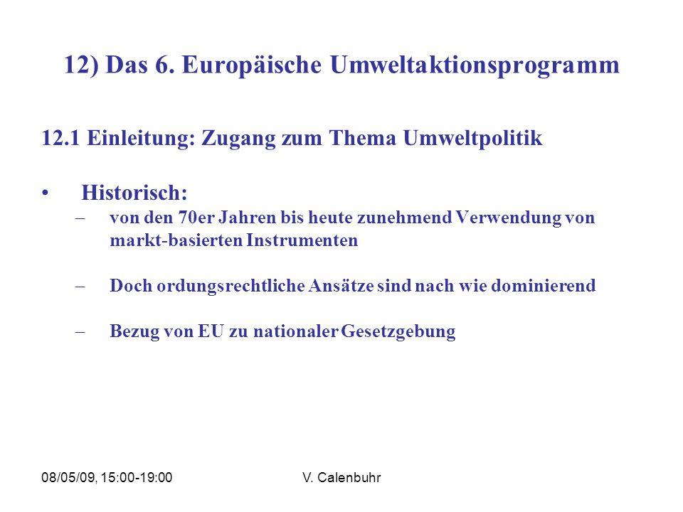 08/05/09, 15:00-19:00V. Calenbuhr 12) Das 6. Europäische Umweltaktionsprogramm 12.1 Einleitung: Zugang zum Thema Umweltpolitik Historisch: –von den 70