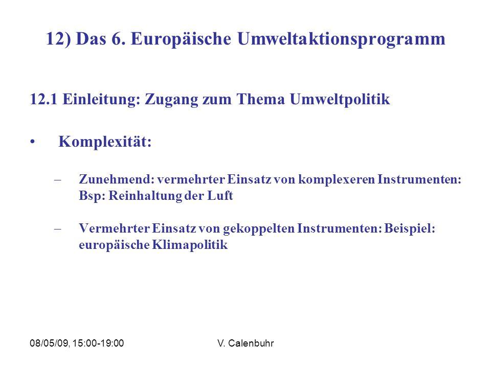 08/05/09, 15:00-19:00V. Calenbuhr 12) Das 6. Europäische Umweltaktionsprogramm 12.1 Einleitung: Zugang zum Thema Umweltpolitik Komplexität: –Zunehmend