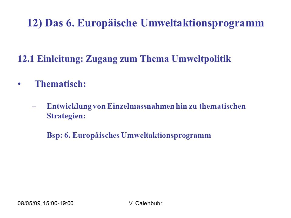 08/05/09, 15:00-19:00V. Calenbuhr 12) Das 6. Europäische Umweltaktionsprogramm 12.1 Einleitung: Zugang zum Thema Umweltpolitik Thematisch: –Entwicklun