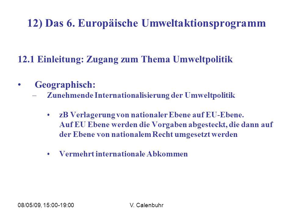 08/05/09, 15:00-19:00V. Calenbuhr 12) Das 6. Europäische Umweltaktionsprogramm 12.1 Einleitung: Zugang zum Thema Umweltpolitik Geographisch: –Zunehmen