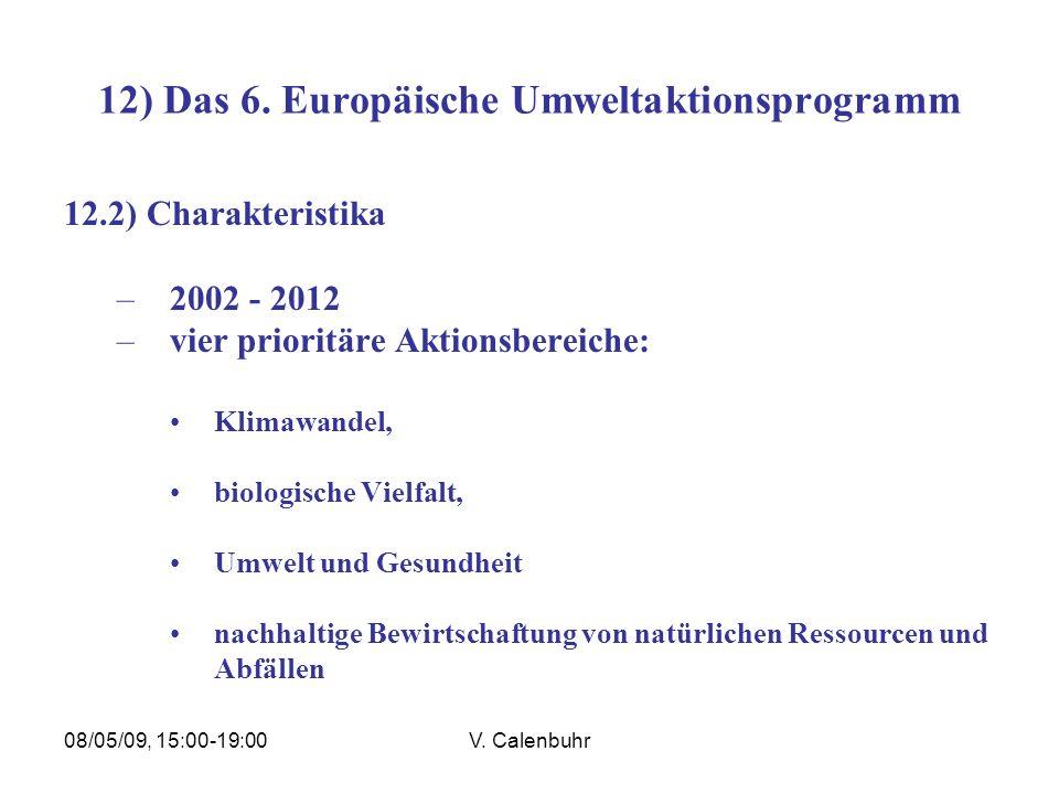 08/05/09, 15:00-19:00V. Calenbuhr 12) Das 6. Europäische Umweltaktionsprogramm 12.2) Charakteristika –2002 - 2012 –vier prioritäre Aktionsbereiche: Kl