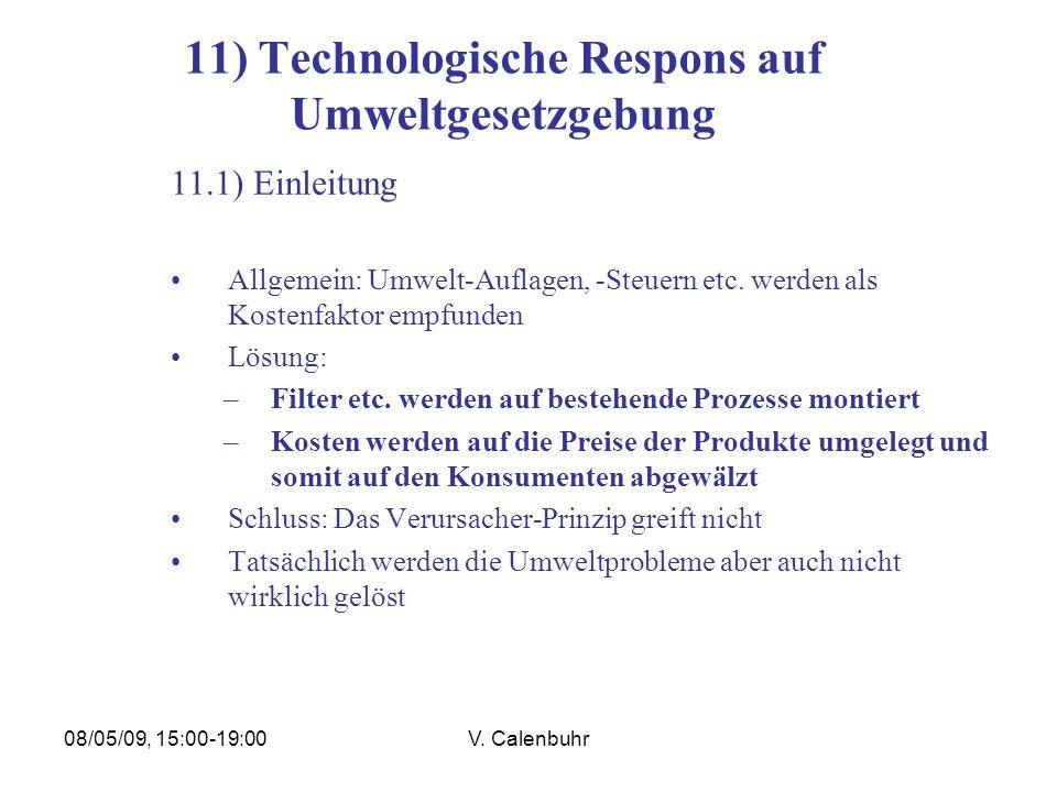 08/05/09, 15:00-19:00V. Calenbuhr 11) Technologische Respons auf Umweltgesetzgebung 11.1) Einleitung Allgemein: Umwelt-Auflagen, -Steuern etc. werden