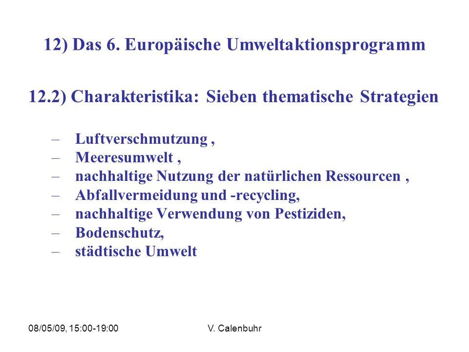08/05/09, 15:00-19:00V. Calenbuhr 12) Das 6. Europäische Umweltaktionsprogramm 12.2) Charakteristika: Sieben thematische Strategien –Luftverschmutzung