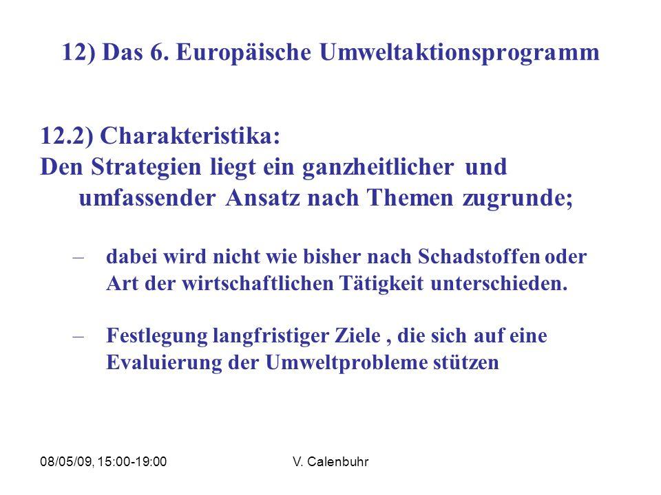 08/05/09, 15:00-19:00V. Calenbuhr 12) Das 6. Europäische Umweltaktionsprogramm 12.2) Charakteristika: Den Strategien liegt ein ganzheitlicher und umfa