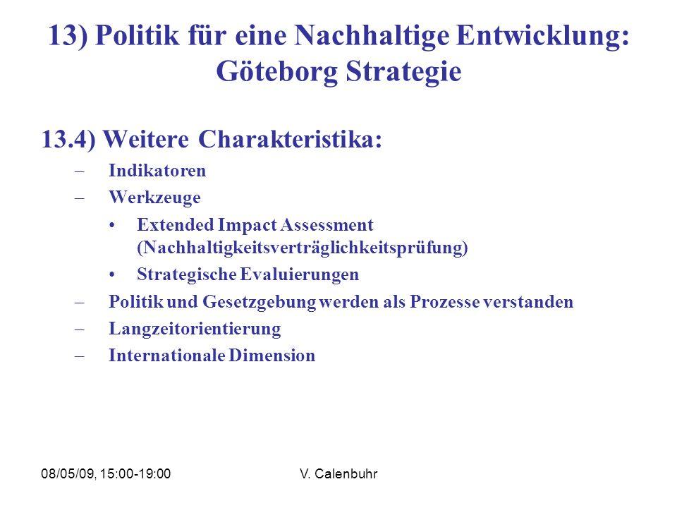 08/05/09, 15:00-19:00V. Calenbuhr 13) Politik für eine Nachhaltige Entwicklung: Göteborg Strategie 13.4) Weitere Charakteristika: –Indikatoren –Werkze