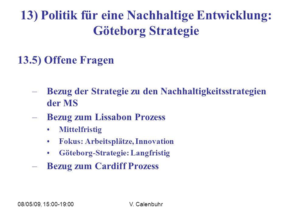 08/05/09, 15:00-19:00V. Calenbuhr 13) Politik für eine Nachhaltige Entwicklung: Göteborg Strategie 13.5) Offene Fragen –Bezug der Strategie zu den Nac