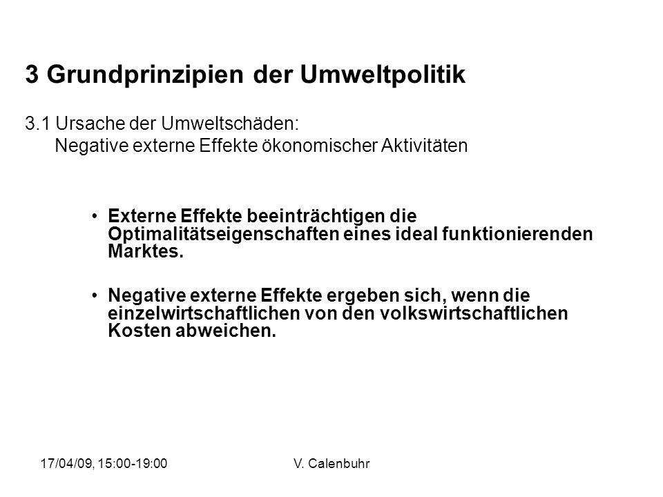17/04/09, 15:00-19:00V. Calenbuhr 3 Grundprinzipien der Umweltpolitik 3.1 Ursache der Umweltschäden: Negative externe Effekte ökonomischer Aktivitäten