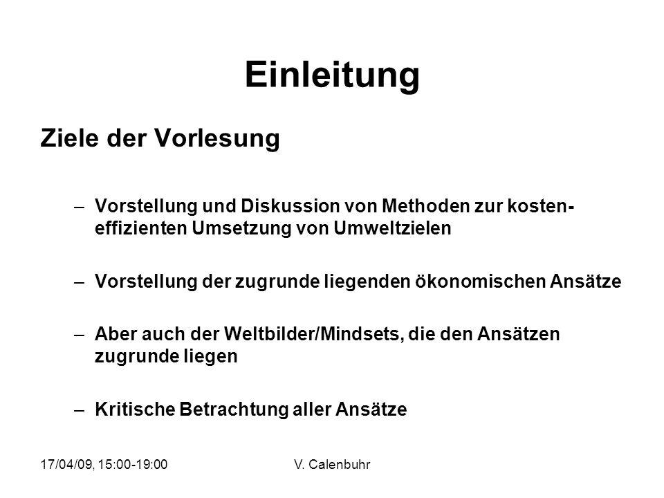 17/04/09, 15:00-19:00V. Calenbuhr Einleitung Ziele der Vorlesung –Vorstellung und Diskussion von Methoden zur kosten- effizienten Umsetzung von Umwelt
