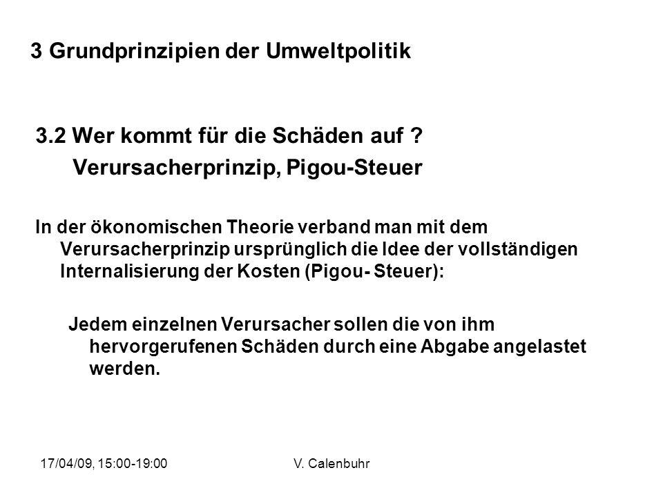17/04/09, 15:00-19:00V. Calenbuhr 3 Grundprinzipien der Umweltpolitik 3.2 Wer kommt für die Schäden auf ? Verursacherprinzip, Pigou-Steuer In der ökon