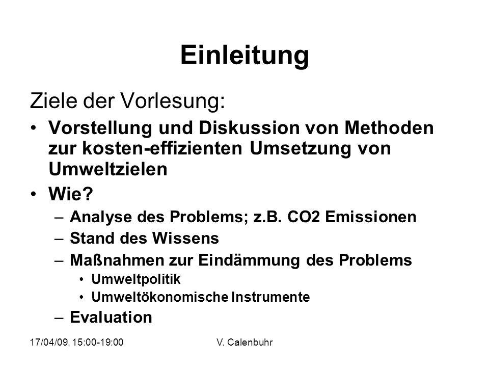 17/04/09, 15:00-19:00V. Calenbuhr Einleitung Ziele der Vorlesung: Vorstellung und Diskussion von Methoden zur kosten-effizienten Umsetzung von Umweltz