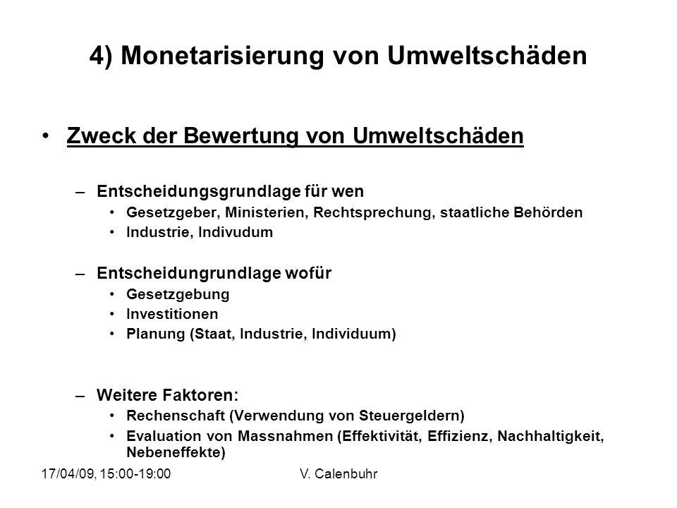 17/04/09, 15:00-19:00V. Calenbuhr 4) Monetarisierung von Umweltschäden Zweck der Bewertung von Umweltschäden –Entscheidungsgrundlage für wen Gesetzgeb