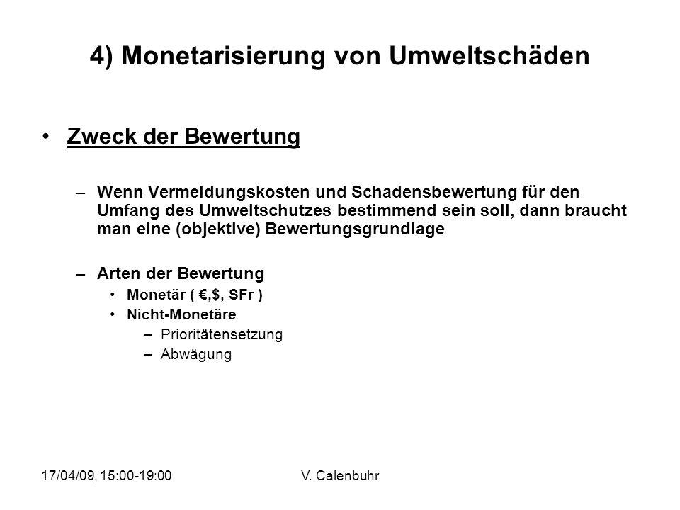 17/04/09, 15:00-19:00V. Calenbuhr 4) Monetarisierung von Umweltschäden Zweck der Bewertung –Wenn Vermeidungskosten und Schadensbewertung für den Umfan