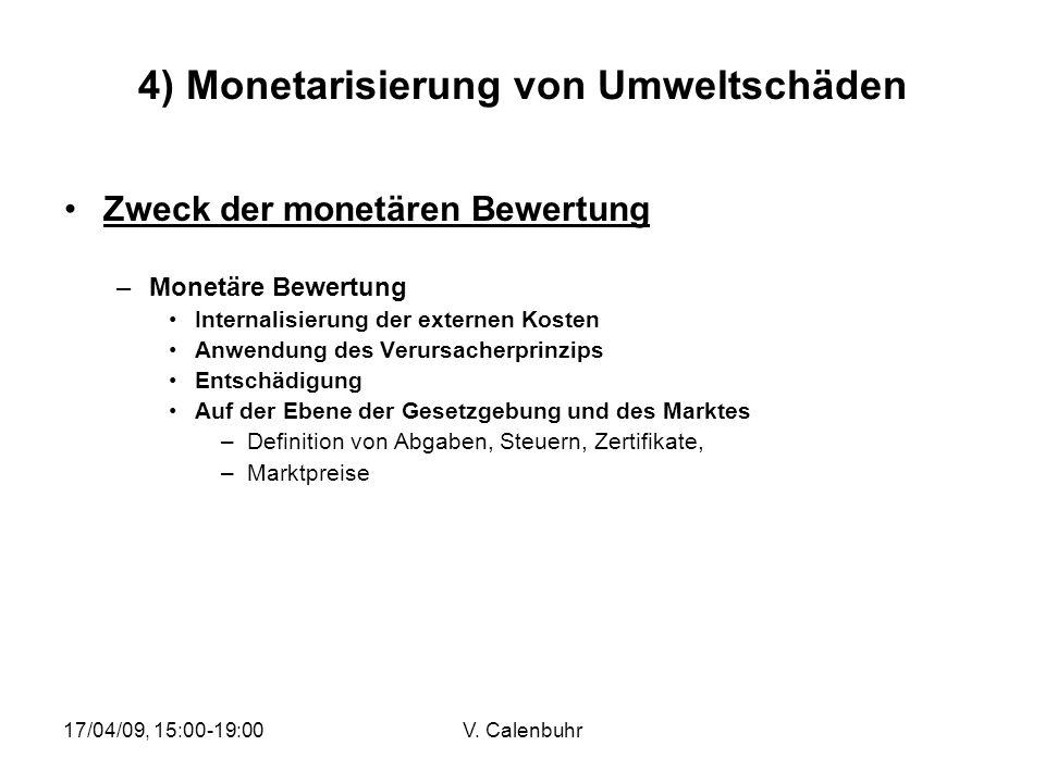 17/04/09, 15:00-19:00V. Calenbuhr 4) Monetarisierung von Umweltschäden Zweck der monetären Bewertung –Monetäre Bewertung Internalisierung der externen