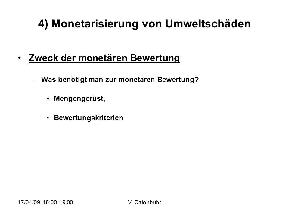 17/04/09, 15:00-19:00V. Calenbuhr 4) Monetarisierung von Umweltschäden Zweck der monetären Bewertung –Was benötigt man zur monetären Bewertung? Mengen