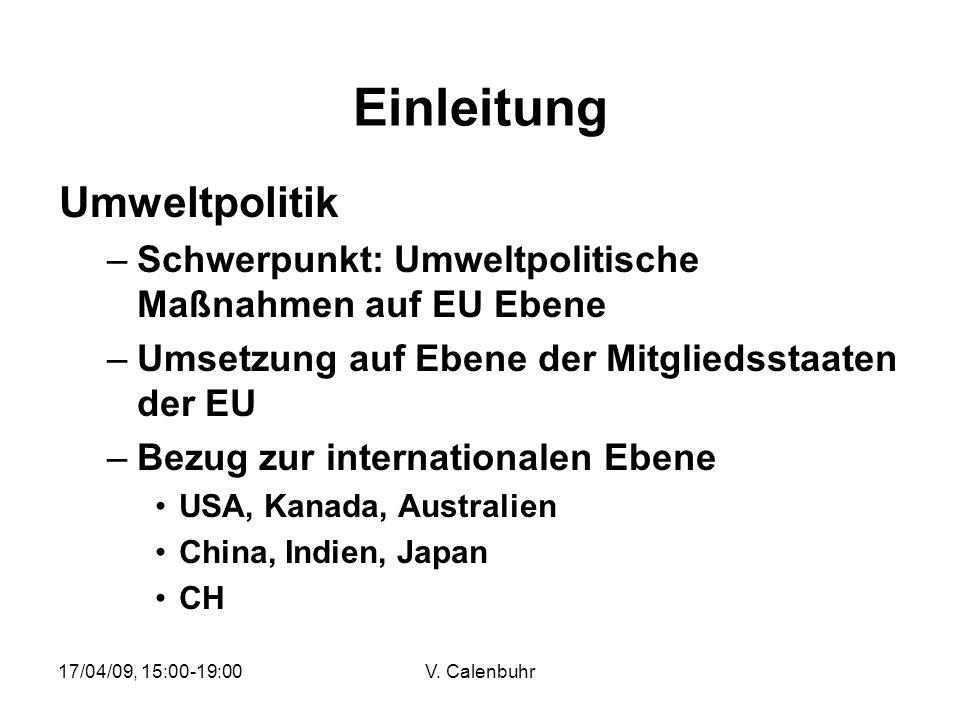 17/04/09, 15:00-19:00V. Calenbuhr Einleitung Umweltpolitik –Schwerpunkt: Umweltpolitische Maßnahmen auf EU Ebene –Umsetzung auf Ebene der Mitgliedssta