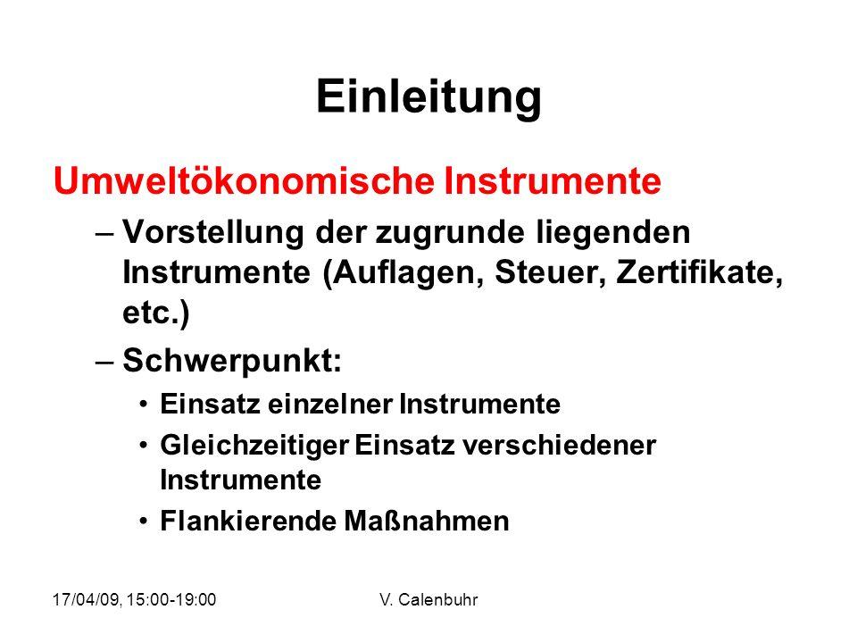 17/04/09, 15:00-19:00V. Calenbuhr Einleitung Umweltökonomische Instrumente –Vorstellung der zugrunde liegenden Instrumente (Auflagen, Steuer, Zertifik