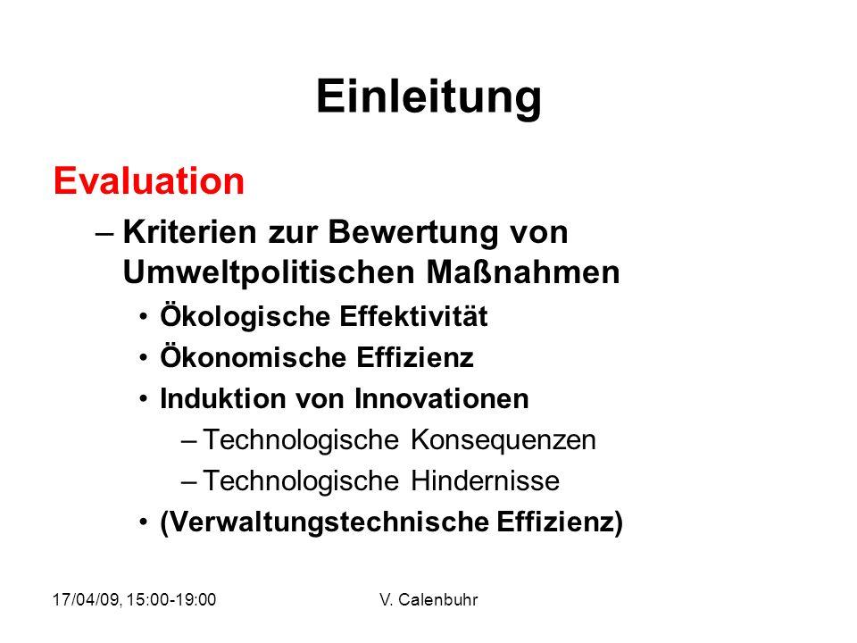 17/04/09, 15:00-19:00V. Calenbuhr Einleitung Evaluation –Kriterien zur Bewertung von Umweltpolitischen Maßnahmen Ökologische Effektivität Ökonomische