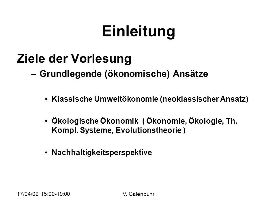 17/04/09, 15:00-19:00V. Calenbuhr Einleitung Ziele der Vorlesung –Grundlegende (ökonomische) Ansätze Klassische Umweltökonomie (neoklassischer Ansatz)