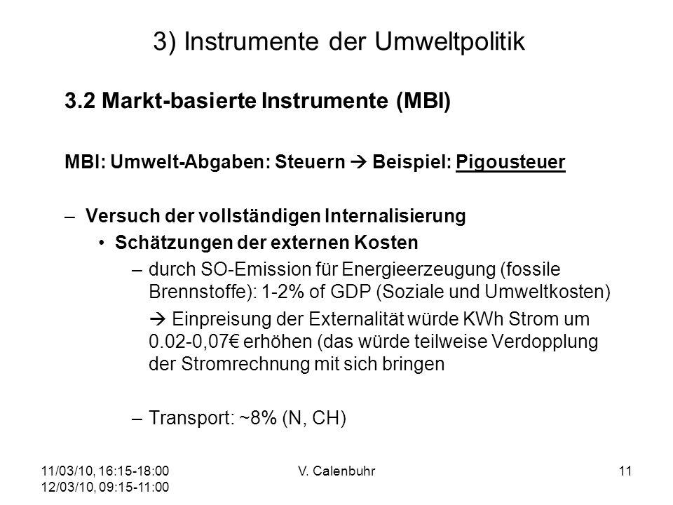 11/03/10, 16:15-18:00 12/03/10, 09:15-11:00 V. Calenbuhr11 3) Instrumente der Umweltpolitik 3.2 Markt-basierte Instrumente (MBI) MBI: Umwelt-Abgaben: