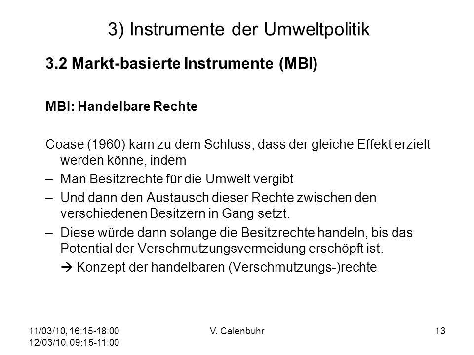 11/03/10, 16:15-18:00 12/03/10, 09:15-11:00 V. Calenbuhr13 3) Instrumente der Umweltpolitik 3.2 Markt-basierte Instrumente (MBI) MBI: Handelbare Recht