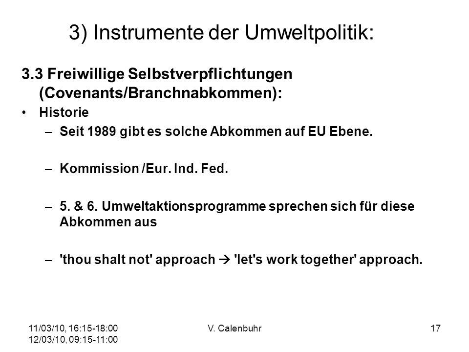 11/03/10, 16:15-18:00 12/03/10, 09:15-11:00 V. Calenbuhr17 3) Instrumente der Umweltpolitik: 3.3 Freiwillige Selbstverpflichtungen (Covenants/Branchna
