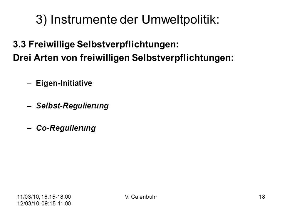 11/03/10, 16:15-18:00 12/03/10, 09:15-11:00 V. Calenbuhr18 3) Instrumente der Umweltpolitik: 3.3 Freiwillige Selbstverpflichtungen: Drei Arten von fre