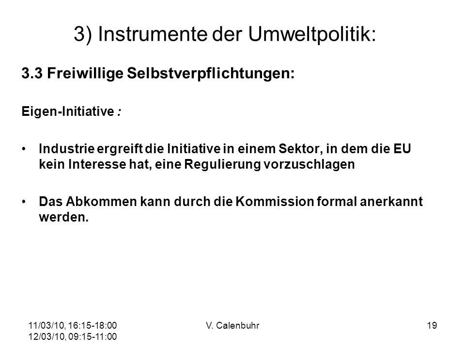 11/03/10, 16:15-18:00 12/03/10, 09:15-11:00 V. Calenbuhr19 3) Instrumente der Umweltpolitik: 3.3 Freiwillige Selbstverpflichtungen: Eigen-Initiative :