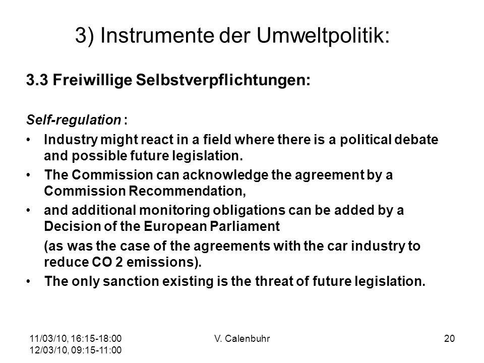 11/03/10, 16:15-18:00 12/03/10, 09:15-11:00 V. Calenbuhr20 3) Instrumente der Umweltpolitik: 3.3 Freiwillige Selbstverpflichtungen: Self-regulation :