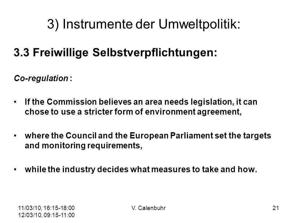 11/03/10, 16:15-18:00 12/03/10, 09:15-11:00 V. Calenbuhr21 3) Instrumente der Umweltpolitik: 3.3 Freiwillige Selbstverpflichtungen: Co-regulation : If