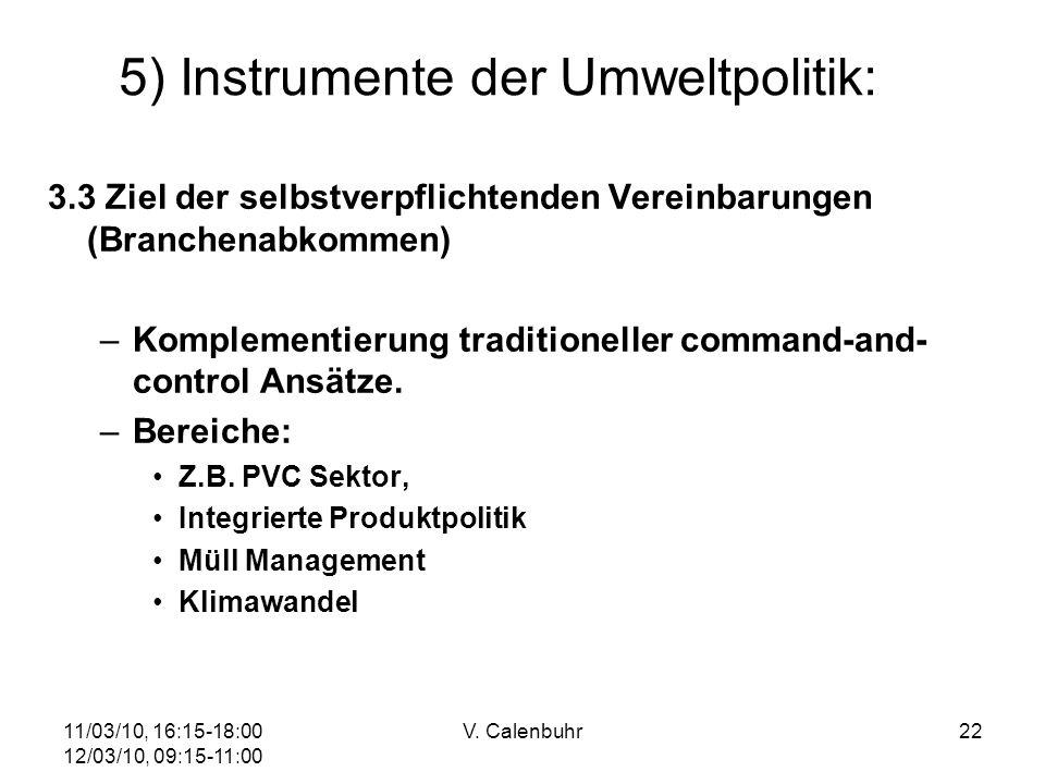 11/03/10, 16:15-18:00 12/03/10, 09:15-11:00 V. Calenbuhr22 5) Instrumente der Umweltpolitik: 3.3 Ziel der selbstverpflichtenden Vereinbarungen (Branch