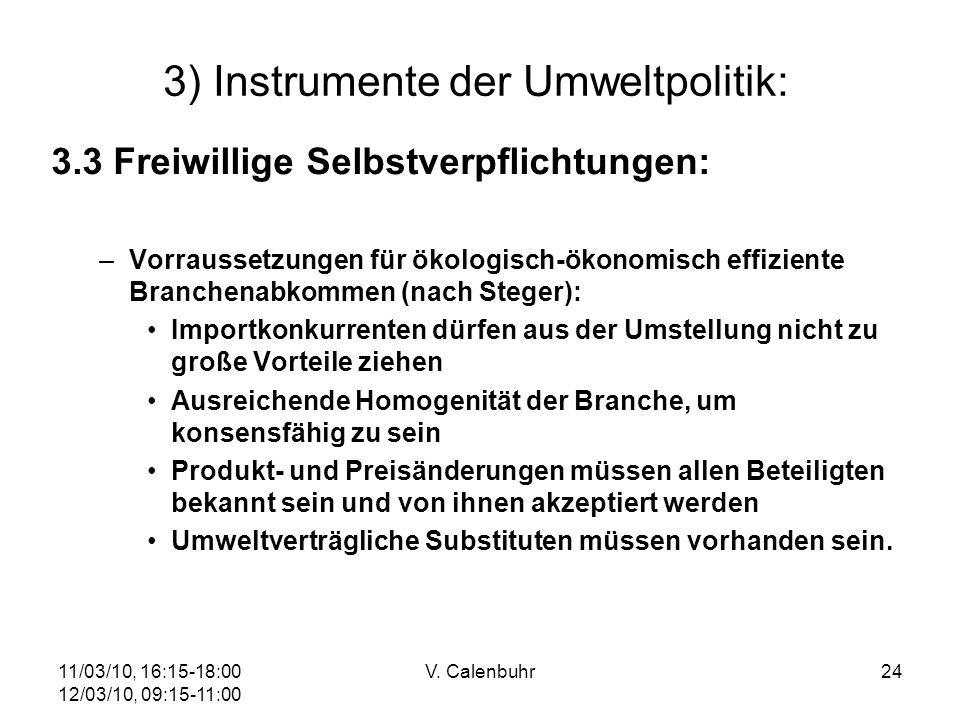 11/03/10, 16:15-18:00 12/03/10, 09:15-11:00 V. Calenbuhr24 3) Instrumente der Umweltpolitik: 3.3 Freiwillige Selbstverpflichtungen: –Vorraussetzungen