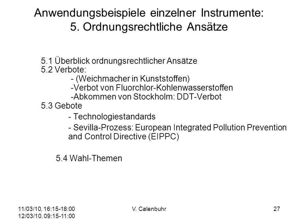 11/03/10, 16:15-18:00 12/03/10, 09:15-11:00 V. Calenbuhr27 Anwendungsbeispiele einzelner Instrumente: 5. Ordnungsrechtliche Ansätze 5.1 Überblick ordn