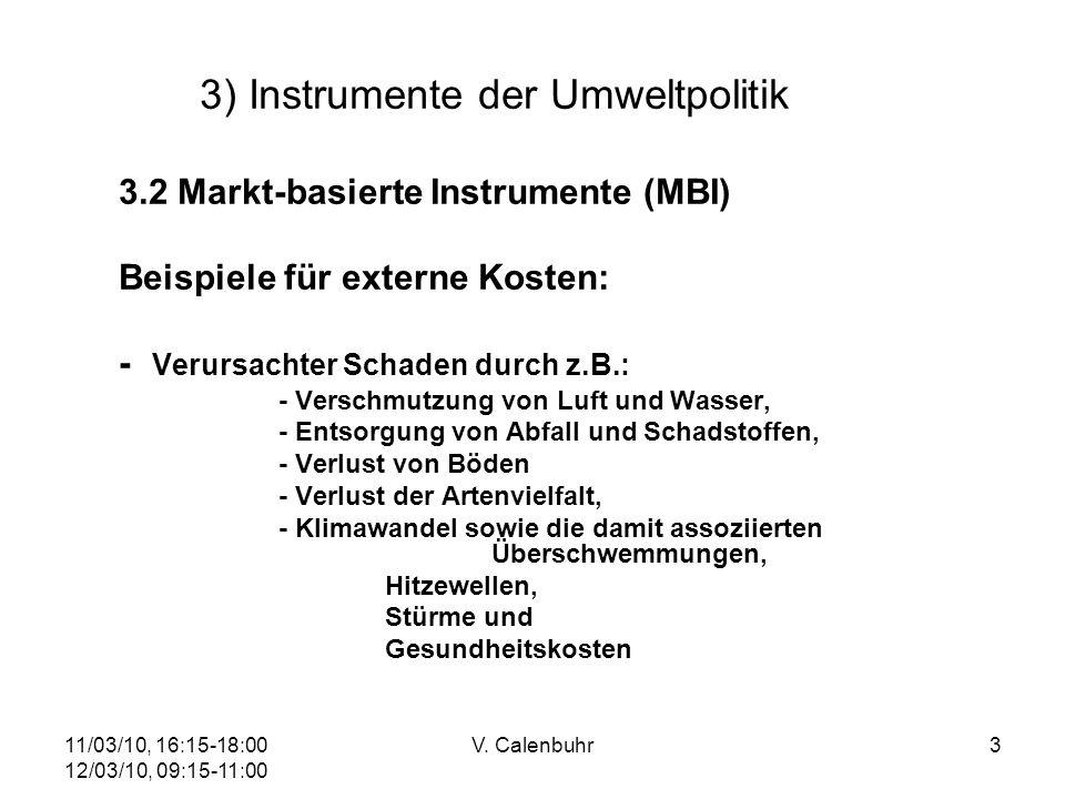 11/03/10, 16:15-18:00 12/03/10, 09:15-11:00 V. Calenbuhr3 3) Instrumente der Umweltpolitik 3.2 Markt-basierte Instrumente (MBI) Beispiele für externe