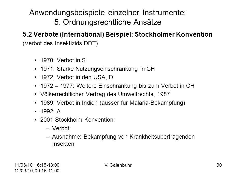 11/03/10, 16:15-18:00 12/03/10, 09:15-11:00 V. Calenbuhr30 Anwendungsbeispiele einzelner Instrumente: 5. Ordnungsrechtliche Ansätze 5.2 Verbote (Inter