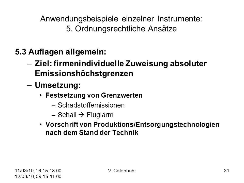 11/03/10, 16:15-18:00 12/03/10, 09:15-11:00 V. Calenbuhr31 Anwendungsbeispiele einzelner Instrumente: 5. Ordnungsrechtliche Ansätze 5.3 Auflagen allge