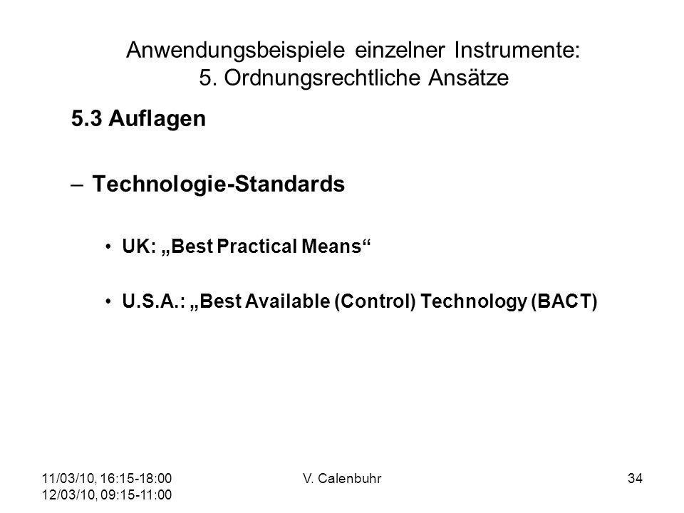 11/03/10, 16:15-18:00 12/03/10, 09:15-11:00 V. Calenbuhr34 Anwendungsbeispiele einzelner Instrumente: 5. Ordnungsrechtliche Ansätze 5.3 Auflagen –Tech