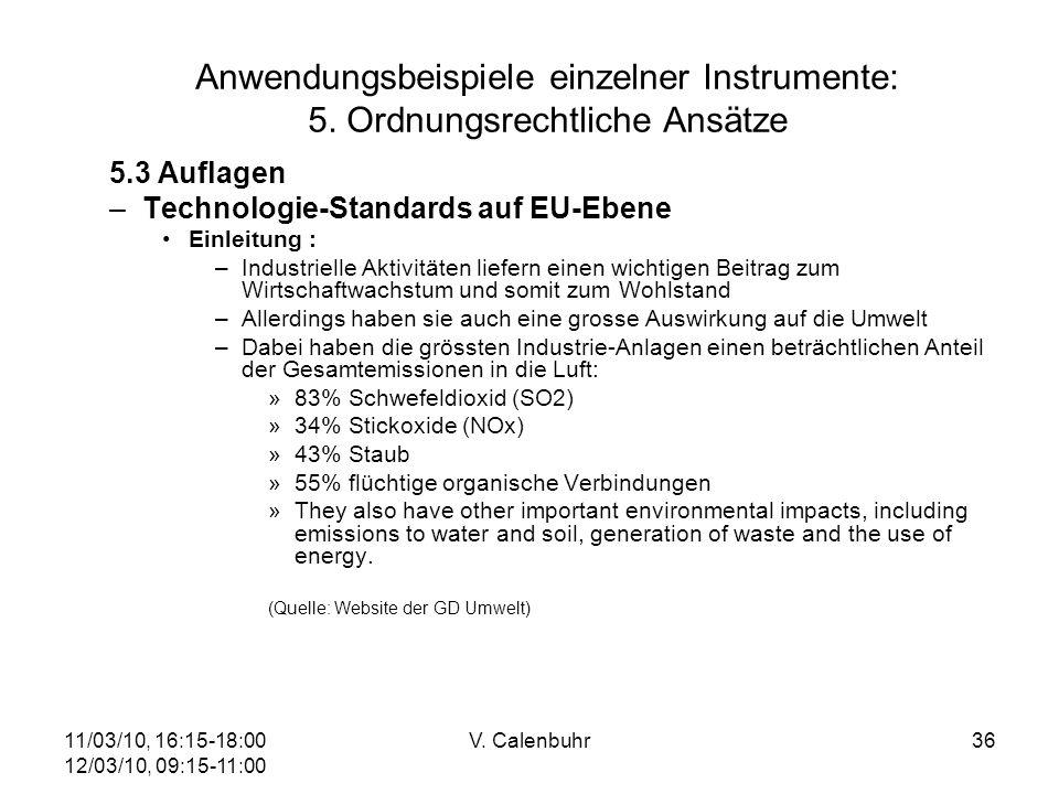 11/03/10, 16:15-18:00 12/03/10, 09:15-11:00 V. Calenbuhr36 Anwendungsbeispiele einzelner Instrumente: 5. Ordnungsrechtliche Ansätze 5.3 Auflagen –Tech