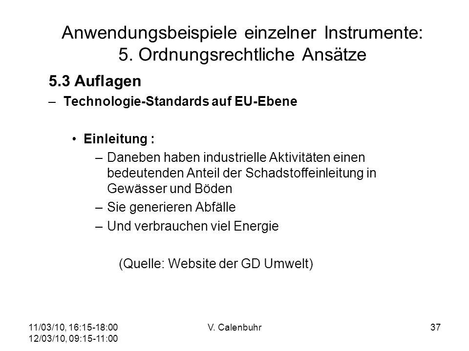 11/03/10, 16:15-18:00 12/03/10, 09:15-11:00 V. Calenbuhr37 Anwendungsbeispiele einzelner Instrumente: 5. Ordnungsrechtliche Ansätze 5.3 Auflagen –Tech