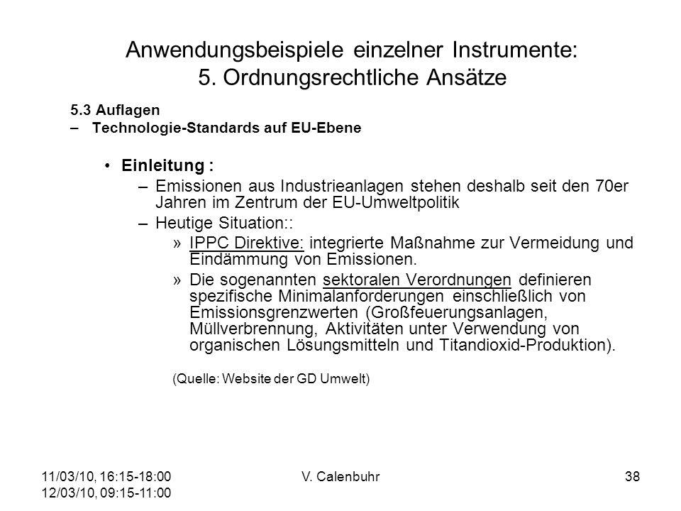 11/03/10, 16:15-18:00 12/03/10, 09:15-11:00 V. Calenbuhr38 Anwendungsbeispiele einzelner Instrumente: 5. Ordnungsrechtliche Ansätze 5.3 Auflagen –Tech