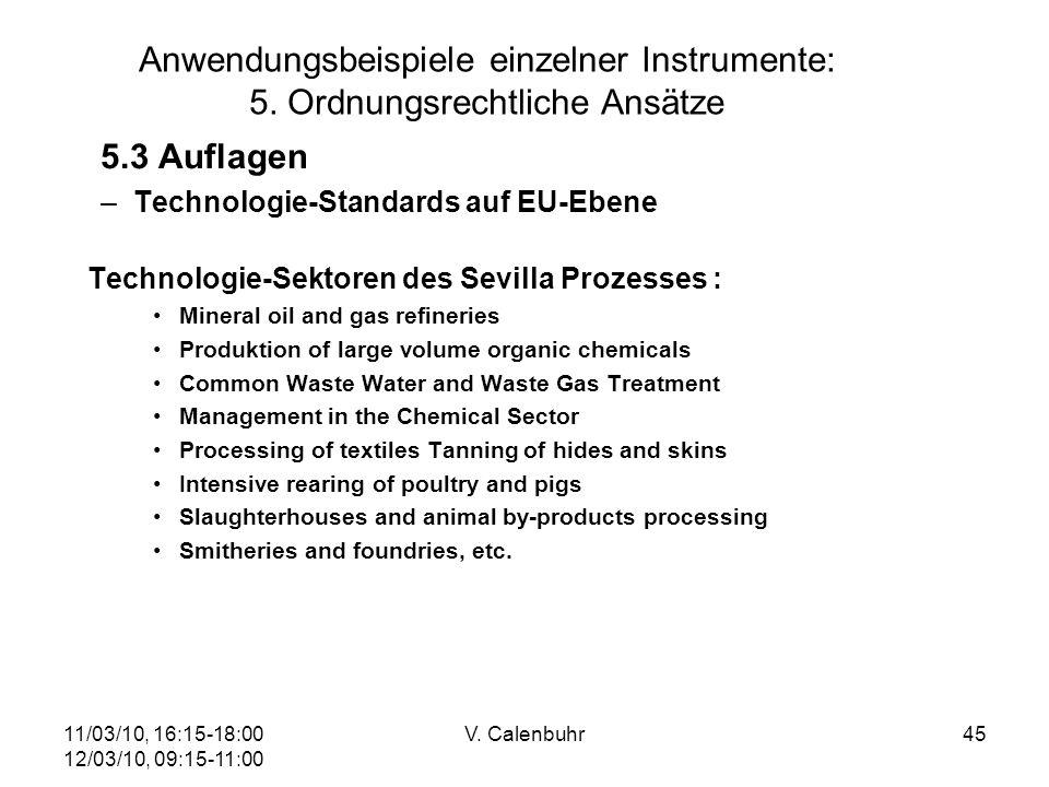 11/03/10, 16:15-18:00 12/03/10, 09:15-11:00 V. Calenbuhr45 Anwendungsbeispiele einzelner Instrumente: 5. Ordnungsrechtliche Ansätze 5.3 Auflagen –Tech