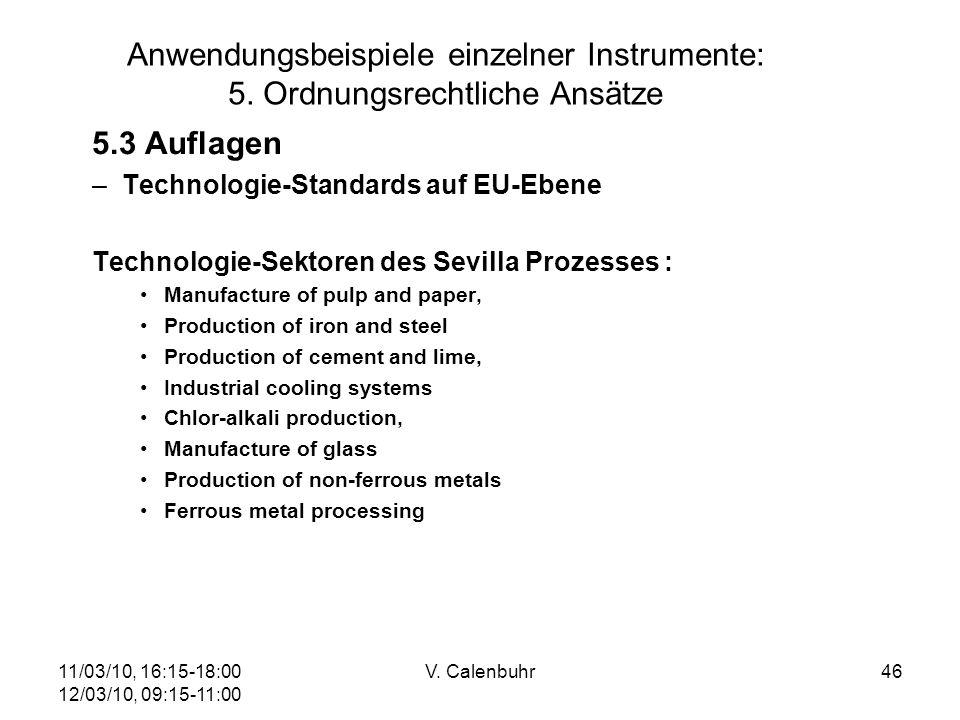 11/03/10, 16:15-18:00 12/03/10, 09:15-11:00 V. Calenbuhr46 Anwendungsbeispiele einzelner Instrumente: 5. Ordnungsrechtliche Ansätze 5.3 Auflagen –Tech
